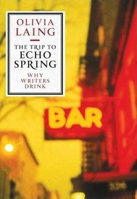 The Trip to Echo Spring-Why Writers Drink